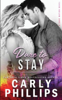 Dare To Stay - Carly Phillips