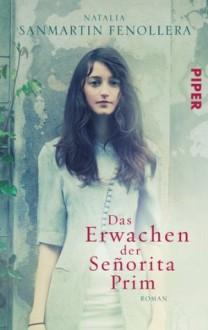 Das Erwachen der Señorita Prim: Roman (German Edition) - Natalia Sanmartin Fenollera, Anja Rüdiger