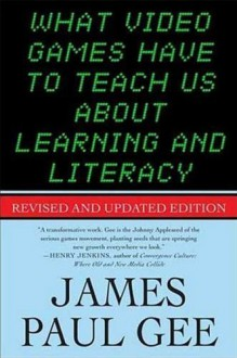 What Video Games Have to Teach Us About Learning and Literacy: Revised and Updated Edition by Gee, James Paul (2008) Paperback - James Paul Gee