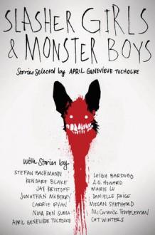 Slasher Girls and Monster Boys - April Genevieve Tucholke