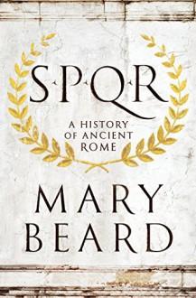 SPQR: A History of Ancient Rome - Mary Beard