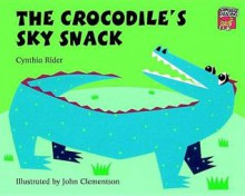 The Crocodile's Sky Snack - Cynthia Rider, John Clementson