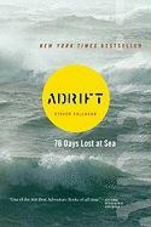 Adrift: Seventy-Six Days Lost at Sea - Steven Callahan