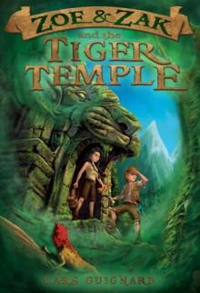 Zoe & Zak and the Tiger Temple - Lars Guignard