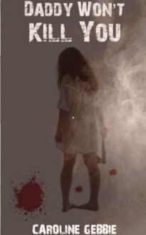 Daddy Won't Kill You (An Occult Horror) - Caroline Gebbie