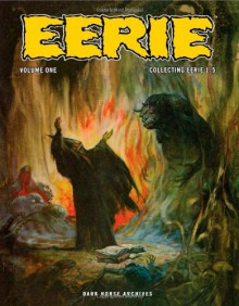 Eerie Archives, Vol. 1 - Shawna Gore, Gene Colan, Jay Taycee, Angelo Torres, Alex Toth, Al Williamson, Wallace Wood, Roy G. Krenkel, Donald Norman, Dan Adkins, Archie Goodwin, Ron Parker, Jack Davis, Carl Wessler, E. Nelson Bridwell, Eando Binder, Larry Ivie, Reed Crandall, Steve Ditko, Frank Fraze