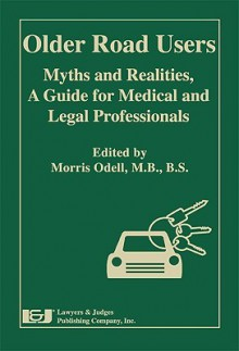 Older Road Users: Myths and Realities: A Guide for Medical and Legal Professionals - Morris Odell, Judith Charlton, Mark Cook, Michel Bedard, Peteris Darzins