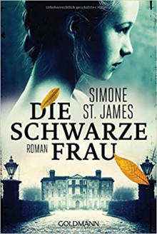 Die schwarze Frau: Roman - Simone St. James,Anne M. Fröhlich