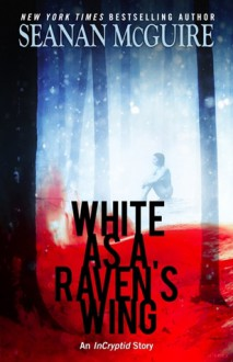 White as a Raven's Wing - Seanan McGuire