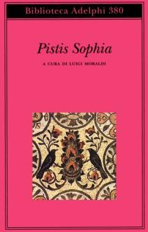 Pistis Sophia - Anonymous, Luigi Moraldi