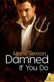 Damned If You Do - Marie Sexton,Kelly Martin,Digitally Imagined