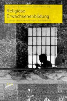 Religiose Erwachsenenbildung: Zugange - Herausforderungen - Perspektiven - Isabelle Noth