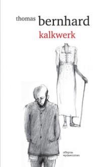 Kalkwerk - Thomas Bernhard, Ernest Dyczek, Marek Feliks Nowak
