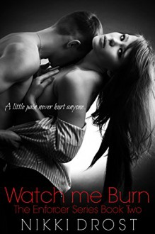 Watch Me Burn (The Enforcer Series Book 2) - Nikki Drost,Rue Volley