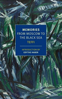 Memories: From Moscow to the Black Sea (New York Review Books Classics) - Edythe C. Haber, Robert Chandler, Teffi, Anne Marie Jackson, Irina Steinberg