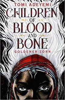 Children of Blood and Bone: Goldener Zorn - Tomi Adeyemi,Andrea Fischer