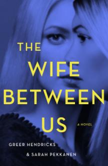 The Wife Between Us - Greer Hendricks,Sarah Pekkanen