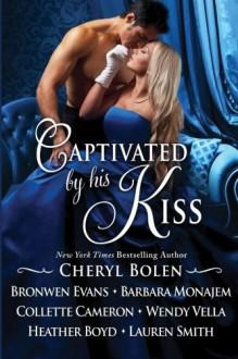 Captivated by his Kiss - Cheryl Bolen, Lauren Smith, Barbara Monajem, Heather Boyd, Bronwen Evans, Wendy Vella, Collette Cameron