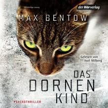 Das Dornenkind - Max Bentow, Axel Milberg, Der Hörverlag