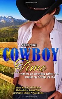 Cowboy Time (Cowboy Up) (Volume 4) - Allison Merritt, Leslie P. Garcia, Melissa Keir, Autumn Piper, Sara Walter Ellwood, D'Ann Lindun