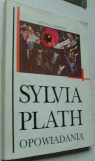 Opowiadania - Sylvia Plath