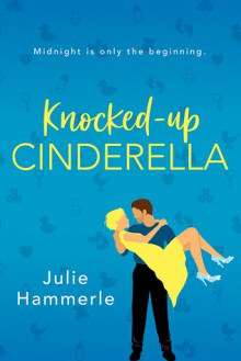 Knocked-Up Cinderella - Julie Hammerle