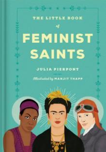 The Little Book of Feminist Saints - Manjitt Thapp, Julia Pierpont