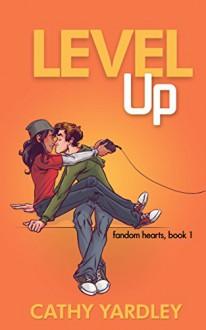 Level Up: A Geek Romance Rom Com - Cathy Yardley