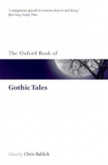 The Oxford Book of Gothic Tales (Oxford Books of Prose & Verse) - Chris Baldick