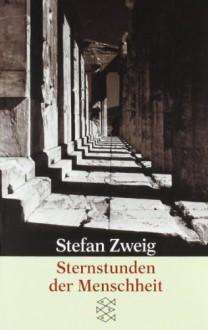 Sternstunden der Menschheit: Zwölf historische Miniaturen (Sondereinband) - Stefan Zweig