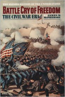 Battle Cry of Freedom: The Civil War Era (Oxford History of the United States) - James M. McPherson