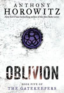 The Gatekeepers #5: Oblivion - Anthony Horowitz