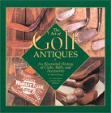 Art Of Golf Antiques: A Photographic History Of The Art Of Golf - Gilbert King, Gilbert King