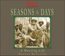 Seasons & Days: A Hunting Life - Thomas McIntyre, Alan Sklar