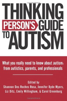 Thinking Person's Guide to Autism: Everything You Need to Know from Autistics, Parents, and Professionals: 1 - Jennifer Byde Myers,Shannon Des Roches Rosa,Carol Greenburg,Emily Willingham,Liz Ditz