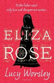 Eliza Rose - WORSLEY LUCY