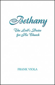 Bethany: The Lord's Desire for His Church - Frank Viola