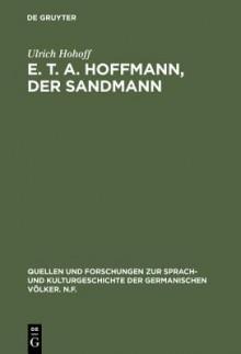 E. T. A. Hoffmann, Der Sandmann: Textkritik, Edition, Kommentar - Ulrich Hohoff