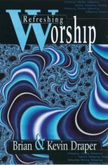 Refreshing Worship - Brian Draper, Kevin Draper