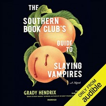 The Southern Book Club's Guide to Slaying Vampires: A Novel - Grady Hendrix,Bahni Turpin