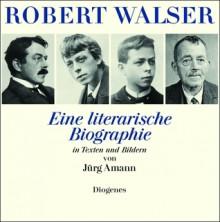Robert Walser: Eine Literarische Biographie In Texten Und Bildern - Jürg Amann