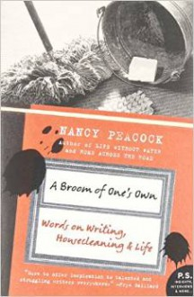 A Broom of One's Own: Essays on Housecleaning and the Writing - Nancy Peacock