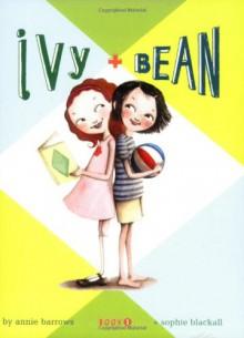 Ivy and Bean - Annie Barrows,Sophie Blackall