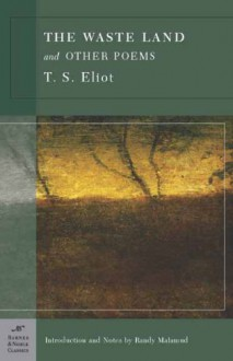 Waste Land and Other Poems, The (Barnes & Noble classics) - introduction and notes by Randy Malamud T. S. Eliot