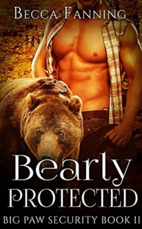 Bearly Protected - Becca Fanning