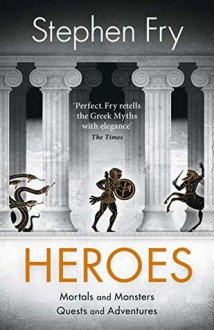Heroes: Mortals and Monsters, Quests and Adventures - Stephen Fry