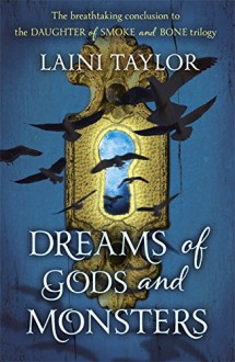 Dreams of Gods and Monsters (Daughter of Smoke and Bone Trilogy) - Laini Taylor