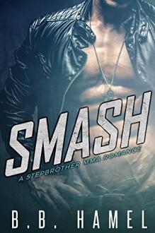 Smash: A Stepbrother MMA Romance (Includes bonus novel Rock Hard!) - B. B. Hamel