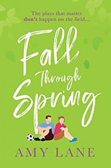 Fall Through Spring - Amy Lane