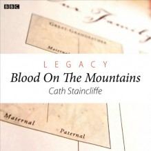 Legacy: Blood on the Mountains (Woman's Hour Drama) - Cath Staincliffe, Stephen Hoyle, BBC Worldwide Limited